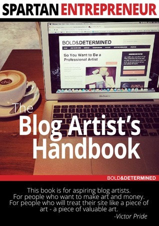 Spartan Entrepreneur: The Blog Artist's Handbook