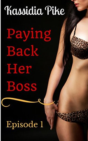 Paying Back Her Boss: (An Adult Workplace Romance)