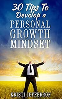 30 Tips to Develop a Personal Growth Mindset: (Mindset for success, Success Mindset, Power of Mindset, Happiness Mindset)