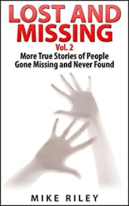 Lost and Missing, Vol. 2: More True Stories of People Gone Missing and Never Found (Murder, Scandals and Mayhem Book 6)