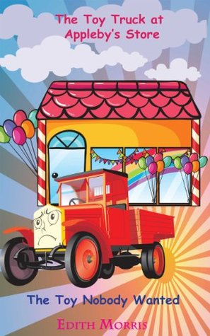 Children books: The Toy Truck at Appleby's Store: The Toy Nobody Wanted (ages 3-5)