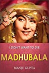"Madhubala: I don't want to die... (""Popular Life Stories"")"