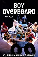 Boy Overboard (The Play),: Adapted by Patricia Cornelius