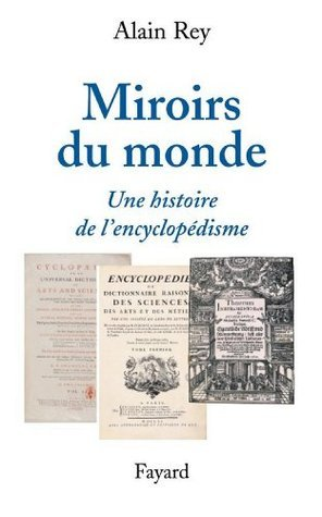 Miroirs du monde : Une histoire de lencyclopédisme Alain Rey