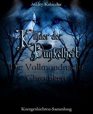 Die Vollmondnacht Chroniken Gabriel 1 Die Vollmondnacht Chroniken 2 By Ashley Kalandur