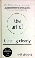 The Art of Thinking Clearly: Better Thinking, Better Decision