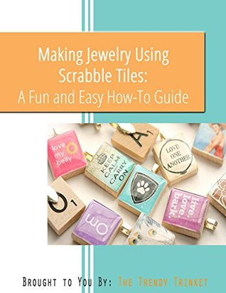 Making Jewelry Using Scrabble Tiles: A Fun and Easy How To Guide by The Trendy Trinket