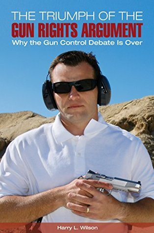 The Triumph of the Gun-Rights Argument Why the Gun Control Debate Is Over