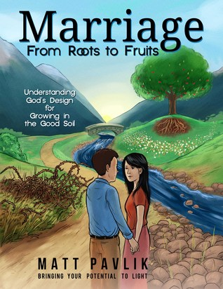 Marriage from Roots to Fruits by Matt Pavlik