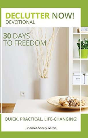Declutter Now! Devotional: 30 Days to Freedom