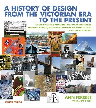 A History Of Design From The Victorian Era To The Present A Survey Of The Modern Style In Architecture Interior Design Industrial Design Graphic Design And Photography By Ann Ferebee