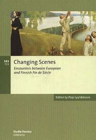 Changing Scenes. Encounters between European and Finnish Fin de Siècle