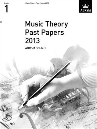 Music Theory Past Papers 2013, ABRSM Grade 1 (Theory of Music Exam papers & answers (ABRSM))