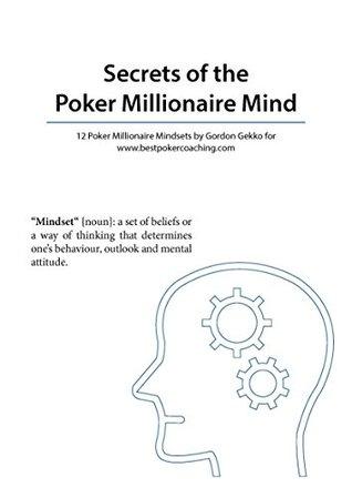 Secrets of the Poker Millionaire Mind by Gordon Gekko (poker mindset, poker success, winning poker , poker strategy, winning strategy, poker games, poker ... poker math) (Best Poker Coaching Book 1)