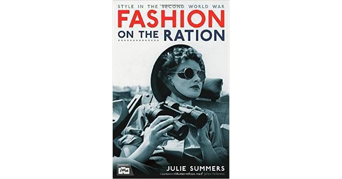 Fashion On The Ration Style In The Second World War By Julie Summers