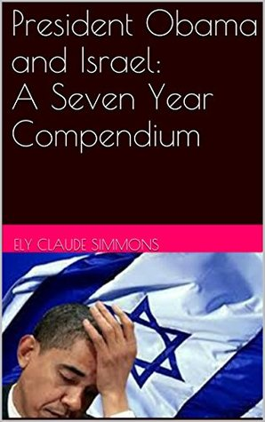President Obama and Israel: A Seven Year Compendium