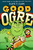 Good Ogre (The Bad Unicorn Trilogy Book 3)