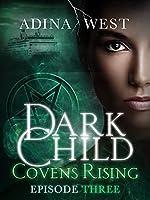 Dark Child (Covens Rising): Episode 3
