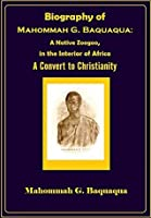 Biography of Mahommah G. Baquaqua: A Native Zoogoo, in the Interior of Africa (a Convert to Christianity)