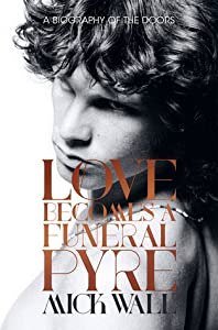 Love Becomes a Funeral Pyre: A Biography of the Doors