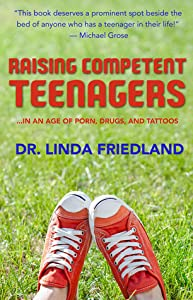 Raising Competent Teenagers: In an Age of Porn, Drugs and Tattoos