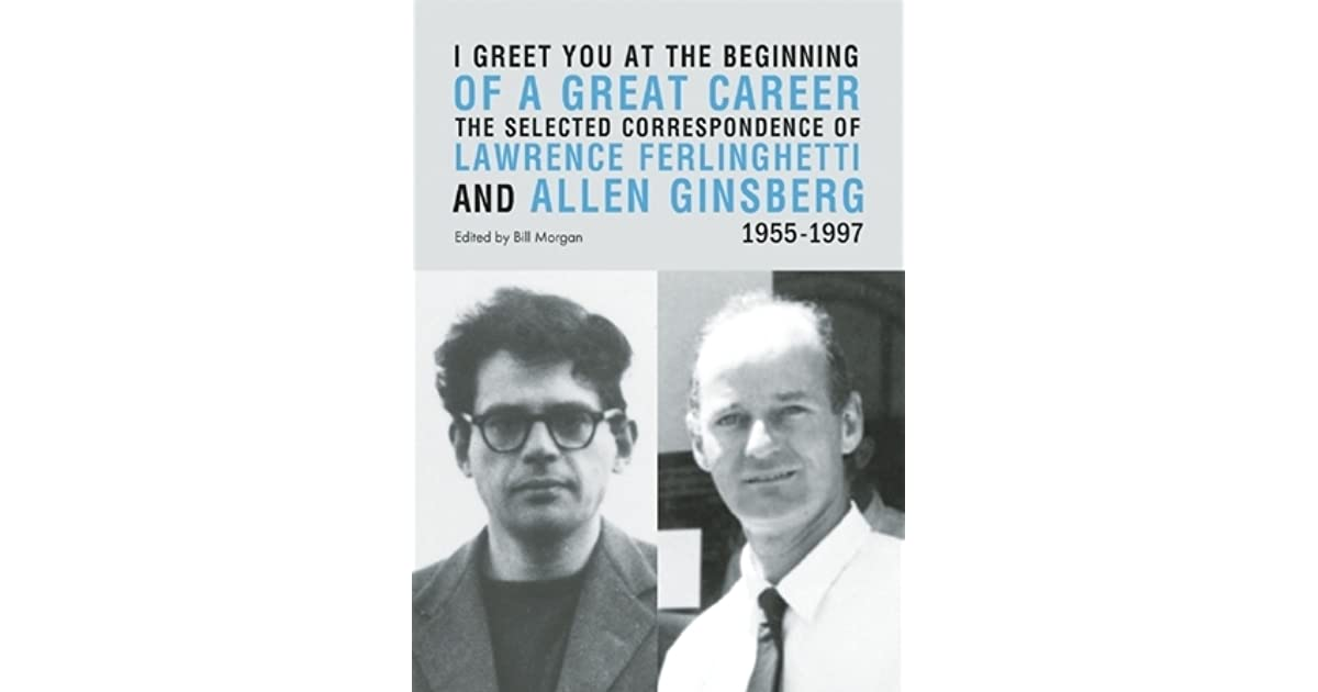 I greet you at the beginning of a great career the selected i greet you at the beginning of a great career the selected correspondence of lawrence ferlinghetti and allen ginsberg 1955 1997 by lawrence ferlinghetti m4hsunfo