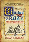 Witches Be Crazy: A Tale That Happened Once Upon a Time in the Middle of Nowhere