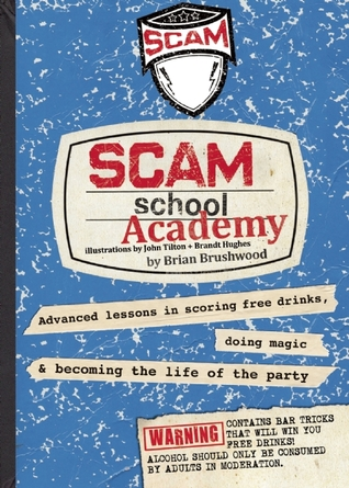 Scam School Academy: Advanced Lessons in Scoring Free Drinks, Doing Magic, and Becoming the Life of the Party
