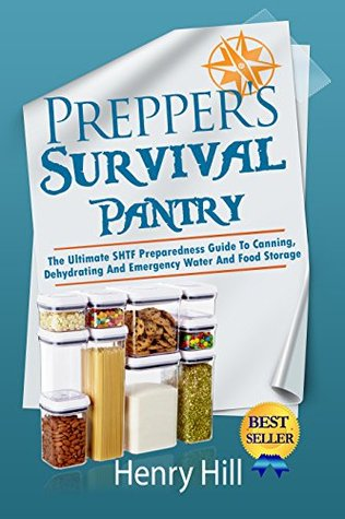 Prepper's Survival Pantry: The Ultimate STHF Preparedness Guide to Canning, Dehydrating and Emergency Water and Food Storage