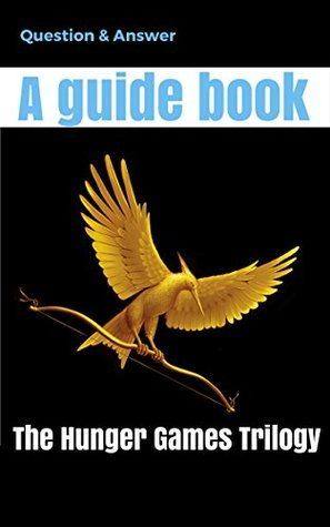 The Hunger Games Trilogy: Questions and Answer, A guide book for