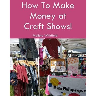 How To Make Money At Craft Shows Art Market And Craft Fair Tips