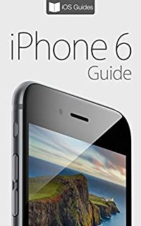 iPhone 6 Guide: For iPhone 6 and iPhone 6 Plus