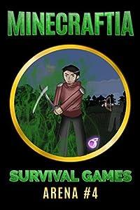 Minecraftia: Minecraftia Survival Games Arena #4 - Predator and Prey - A Minecraft Novel Book