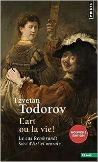 L'art ou la vie: le cas Rembrandt / Art et morale