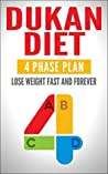 DUKAN DIET: Four Phase Plan To Lose Weight FAST And FOREVER (Lose Weight Naturally, Lose Weight Now, Dukan Diet Recipes)