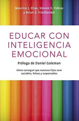 Educar con inteligencia emocional: Cómo conseguir que nuestros hijos hijos sean sociables, felices y responsables