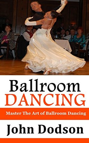 Ballroom Dancing: Master The Art of Ballroom Dancing