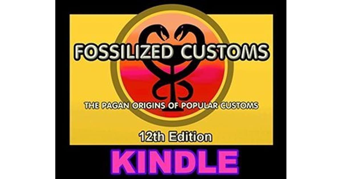 Fossilized Customs 12th Edition: The Pagan Origins Of