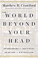 The World Beyond Your Head: On Becoming an Individual in an Age of Distraction