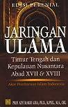 Jaringan Ulama Timur Tengah dan Kepulauan Nusantara Abad XVII & XVIII: Akar Pembaruan Islam Indonesia