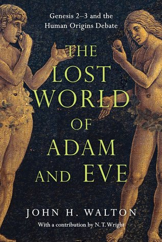 The Lost World of Adam and Eve: Genesis 2–3 and the Human Origins Debate