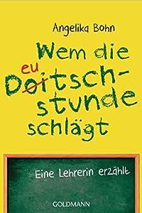 Wem die Deutschstunde schlägt: Eine Lehrerin erzählt