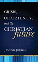 Crisis, Opportunity and the Christian Future