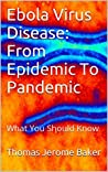 Ebola Virus Disease: From Epidemic To Pandemic: What You Should Know