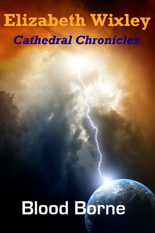 Blood Borne Cathedral Chronicles 1 By Elizabeth Wixley