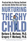 Nurturing the Shy Child: Practical Help for Raising Confident and Socially Skilled Kids and Teens