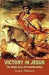 Victory in Jesus: The Bright Hope of Postmillenialism