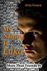 My Name is Luka (More Than Friends, #7)