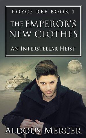 The Emperor's New Clothes (Royce Ree #1): An Interstellar Heist