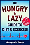 The Hungry and Lazy Guide to Diet and Exercise